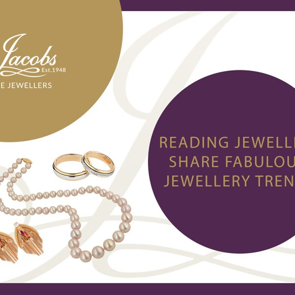 Reading Jewellers Share Fabulous Jewellery Trends