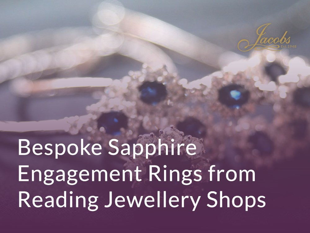 Bespoke Sapphire Engagement Rings from Reading Jewellery Shops