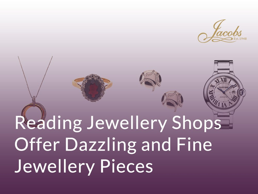 Reading Jewellery Shops Offer Dazzling and Fine Jewellery Pieces