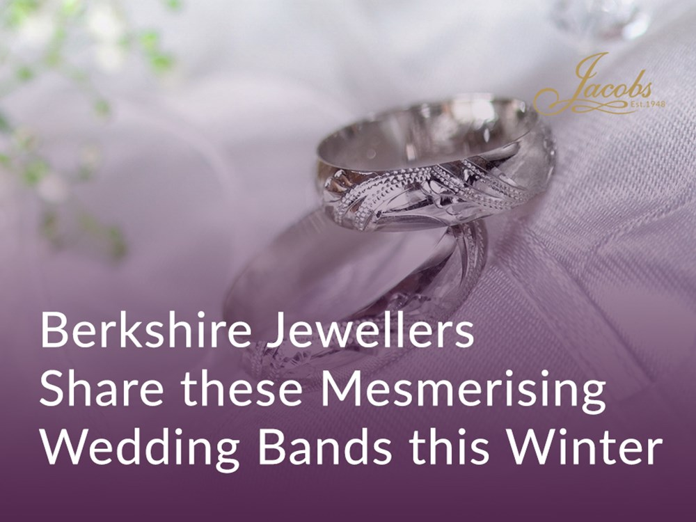 Berkshire Jewellers Share These Mesmerising Wedding Bands this Winter