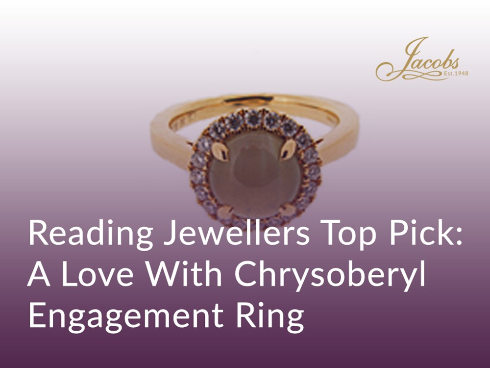 Reading Jewellers Top Pick: A Love With Chrysoberyl Engagement Ring