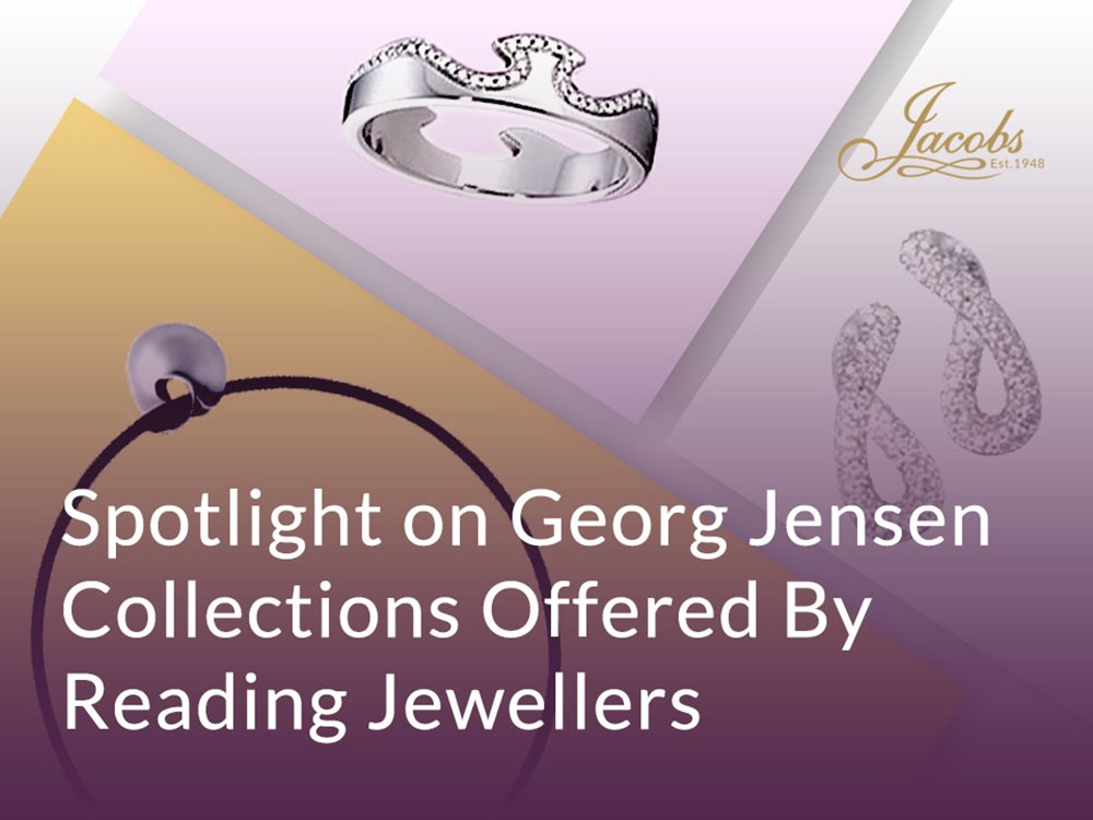 Spotlight on Georg Jensen Collections Offered By Reading Jewellers