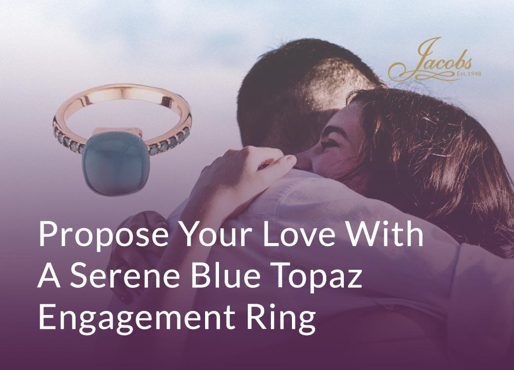 Propose Your Love With A Stunning Blue Topaz Engagement Ring