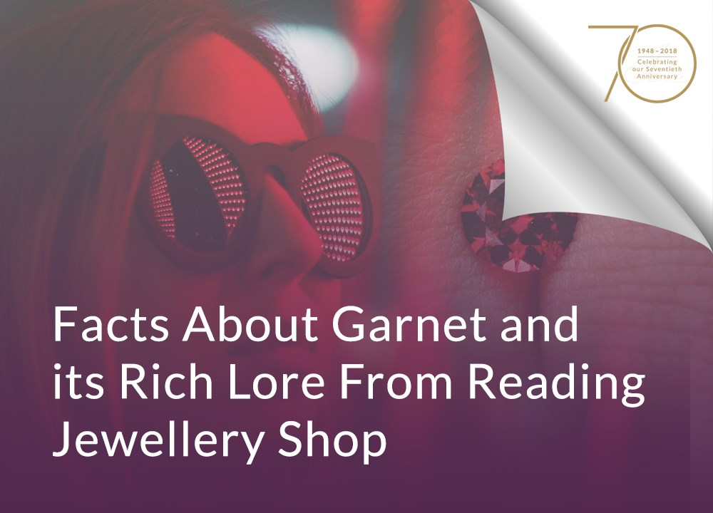 Facts About Garnet and its Rich Lore From Reading Jewellery Shop