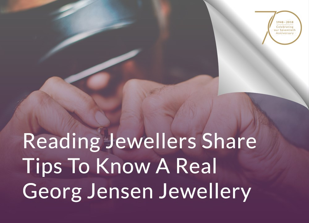 Reading Jewellers Share Tips to Know A Real Georg Jensen Jewellery
