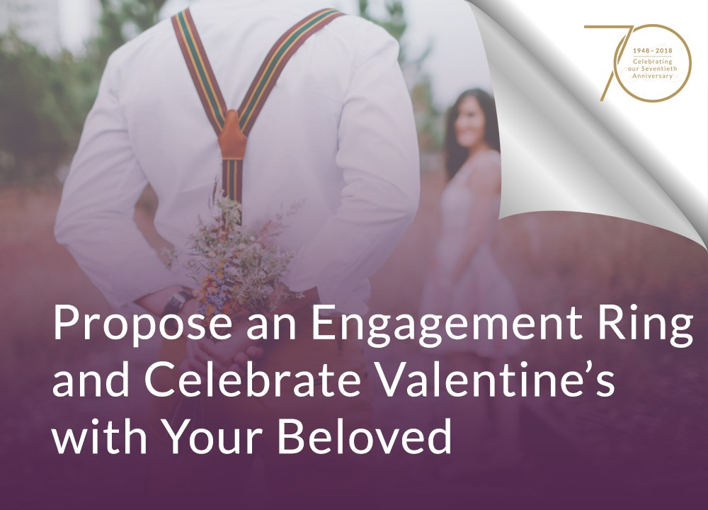 Propose an Engagement Ring and Celebrate Valentine's with Your Beloved