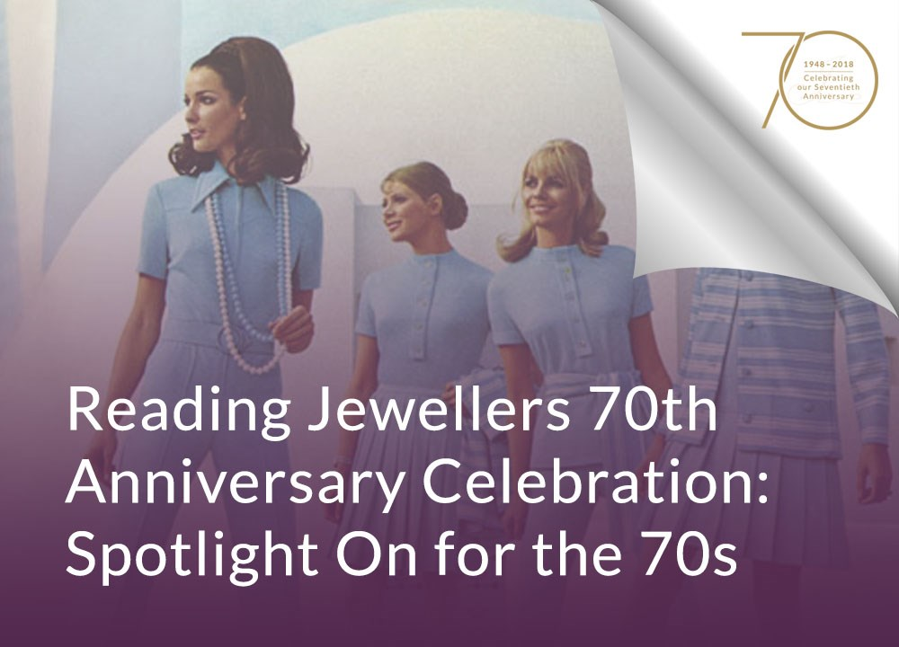 Reading Jewellers 70th Anniversary Celebration: Spotlight On For The 70s