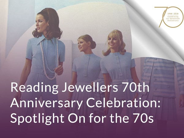 Reading Jewellers 70th Anniversary Celebration: Spotlight On For The 70s image