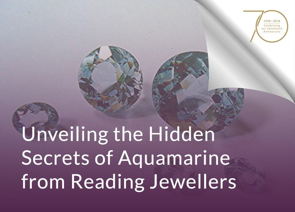 Unveiling the Hidden Secrets of Aquamarine from Reading Jewellers