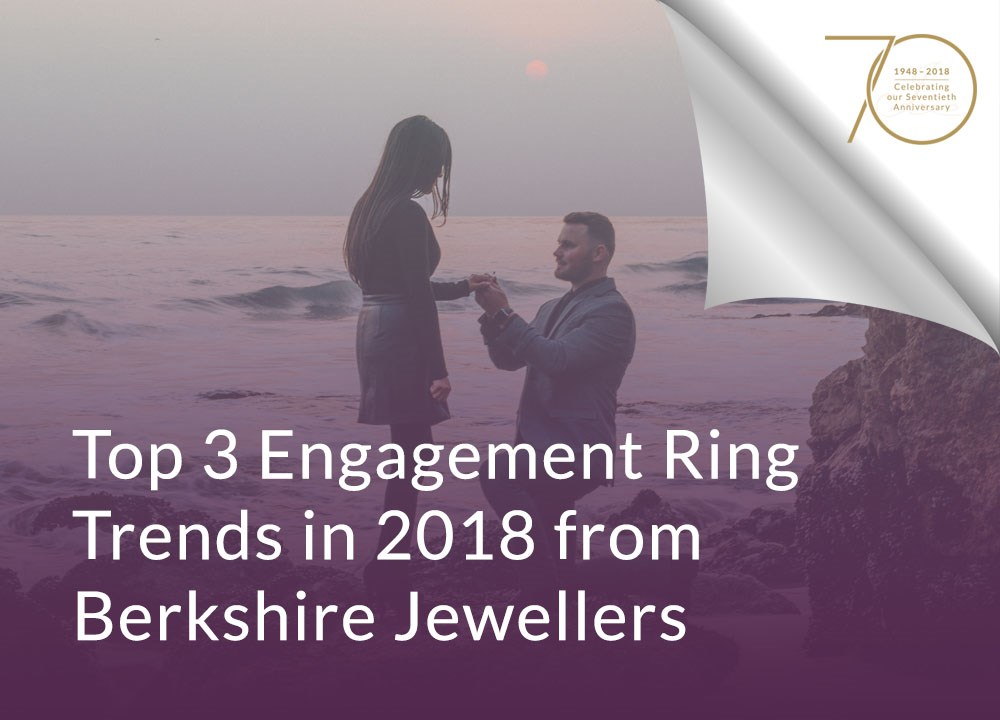Top 3 Engagement Ring Trends in 2018 from Berkshire Jewellers