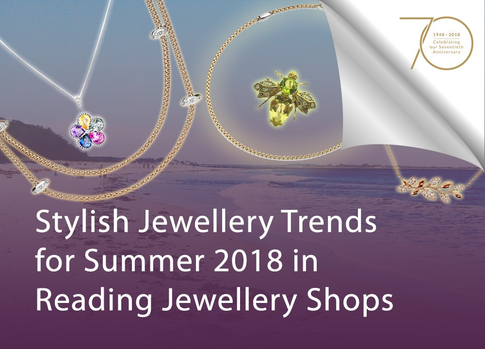 Stylish Jewellery Trends for Summer 2018 in Reading Jewellery Shops