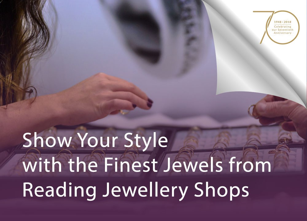 Show Your Style with the Finest Jewels from Reading Jewellery Shops